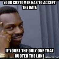 Pretty smart - your customer has to accept the rate if youre the only one that quoted the lane