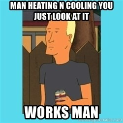 Boomhauer - man heating n cooling you just look at it works man
