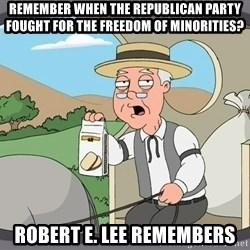Pepperidge Farm Remembers Meme - Remember when the republican party fought for the freedom of minorities? Robert E. Lee remembers