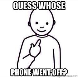Guess who ? - guess whose  phone went off?