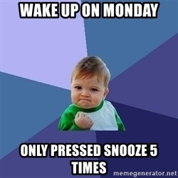 Success Kid - wake up on monday only pressed snooze 5 times