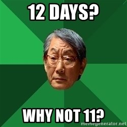 High Expectations Asian Father - 12 days? why not 11?
