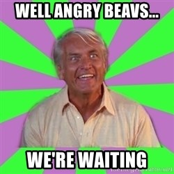 Judge Smails - well angry beavs... we're waiting