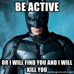 Blatantly Obvious Batman - Be active Or i Will find you and i will Kill you