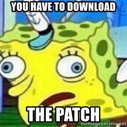 spongebob chicken meme - YOU HAVE TO DOWNLOAD THE PATCH