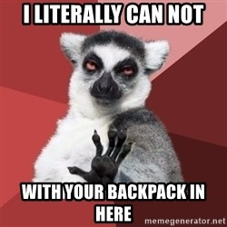 Chill Out Lemur - I literally Can Not with your backpack in here