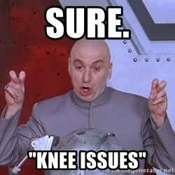 "Dr. Evil Air Quotes - Sure. ""Knee Issues"""