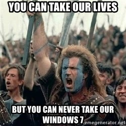 Brave Heart Freedom - You can take our lives but you can never take our windows 7