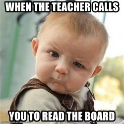 confoosed baebeee - when the teacher calls  you to read the board
