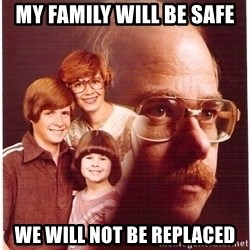 Vengeance Dad - My family will be safe we will not be replaced
