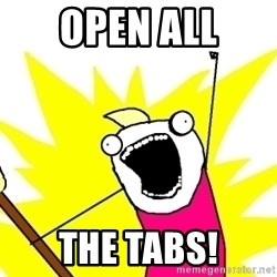X ALL THE THINGS - Open ALl THe Tabs!