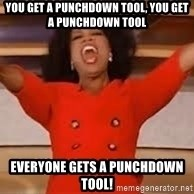 giving oprah - YOU GET A PUNCHDOWN TOOL, YOU GET A PUNCHDOWN TOOL EVERYONE GETS A PUNCHDOWN TOOL!