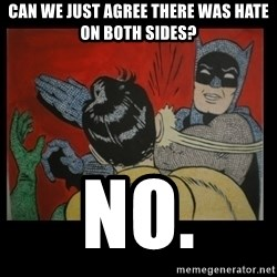 Batman Slappp - Can we just agree there was hate on both sides? NO.