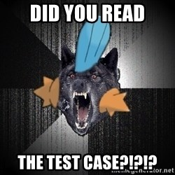 Insanity Wolf - DId you read the test case?!?!?