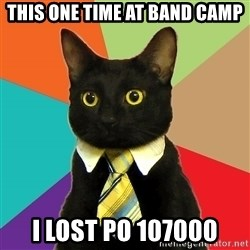 Business Cat - This one time at band camp I lost Po 107000