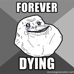 Forever Alone - forever  dying