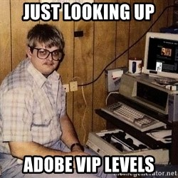 Nerd - Just Looking Up Adobe VIP levels