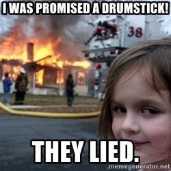Disaster Girl - I was promised a drumstick! they lied.