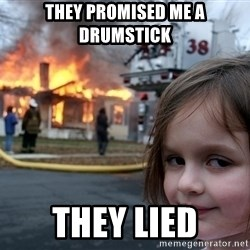 Disaster Girl - they promised me a drumstick they lied