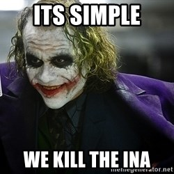 joker - its simple we kill the ina