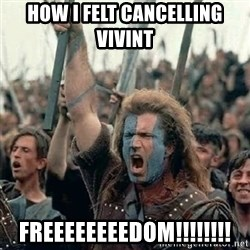 Brave Heart Freedom - How i felt cancelling vivinT FreeeeeeeedOm!!!!!!!!