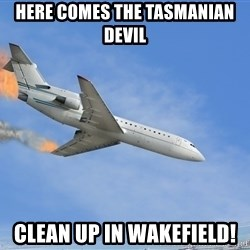 plane crash mayday - here comes the tasmanian devil clean up in Wakefield!