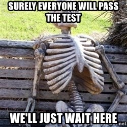 Waiting For Op - surely everyone will pass the test we'll just wait here