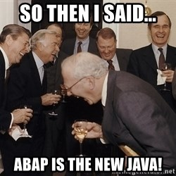 So Then I Said... - So Then I Said... ABAP is the new java!
