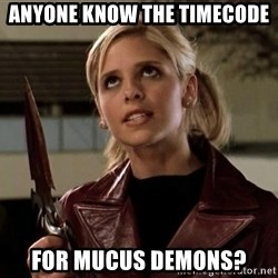 buffy - Anyone know the timecode for MUCUS DEMONS?