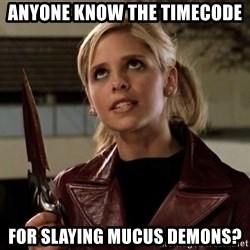 buffy - ANyone know the timecode for slaying mucus demons?