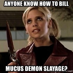 buffy - anyone know how to bill mucus demon slayage?