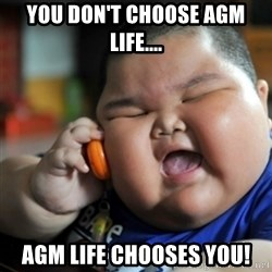 fat chinese kid - You don't choose AGM life.... AGM Life chooSes you!