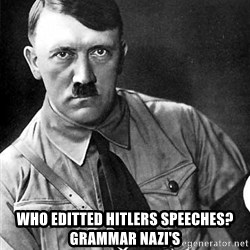Hitler -  Who editted hitlers speeches?  Grammar nazi's