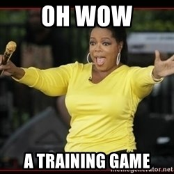 Overly-Excited Oprah!!!  - oh wow a training game