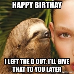 The Rape Sloth - Happy Birthay I left the D out. I'll give that to you later
