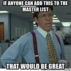 That would be great - If ANYONE CAN Add This To the master list that would be great