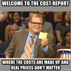 Welcome to Whose Line - Welcome to the Cost Report Where the costs are made up, and real prices don't matter