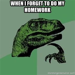 Philosoraptor - when i forget to do my homework
