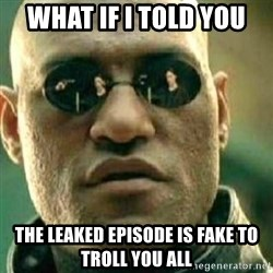 What If I Told You - What if i told you The leaked episode is fake to troll you all