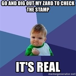 Success Kid - GO AND DIG OUT MY ZARD to CHECK THE stamp IT'S real