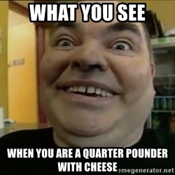 Leonard the Nut - what you see when you are a quarter pounder with cheese