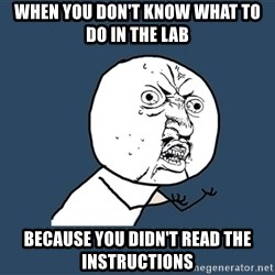 Y U No - When you don't know what to do in the lab Because you didn't Read thE instructions