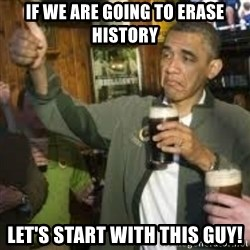 obama beer - If WE ARE GOING TO ERASE HISTORY LET'S START WITH THIS GUY!
