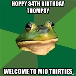 Foul Bachelor Frog - Hoppy 34th birthday thompsy Welcome to mid thirties