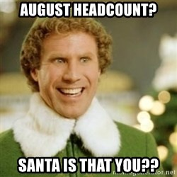 Buddy the Elf - August headcount? SANTA IS that you??
