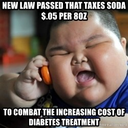 fat chinese kid - New law passed that taxes Soda $.05 per 8oz To combat THE increasing cost of diabetes treatment