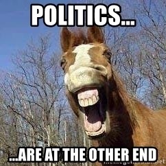 Horse - Politics... ...are at the other end