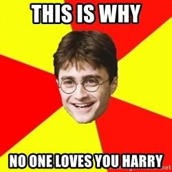 cheeky harry potter - this is why no one loves you harry