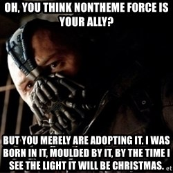 Bane Permission to Die - Oh, you think nontheme force is youR ally? But you merely are adopting iT. I was born in it, moulded by it, by the time i see the light it will be christmas.