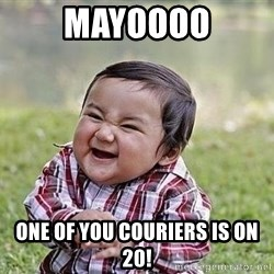 Evil Plan Baby - Mayoooo One of you couriers is on 20!